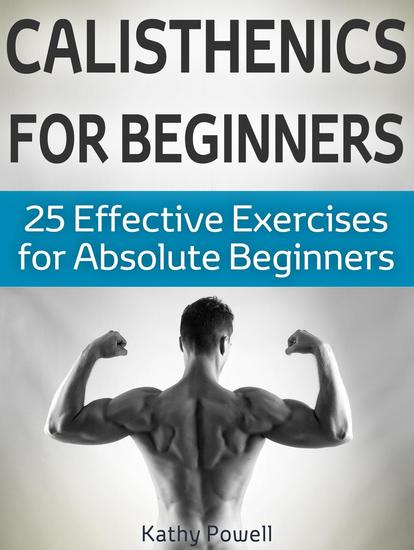 Calisthenics for Beginners: 25 Effective Exercises for Absolute Beginners - cover