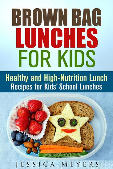 Brown Bag Lunches for Kids: Healthy and High-Nutrition Lunch Recipes for Kids' School Lunches - Healthy Meals & Lunch Recipes - cover