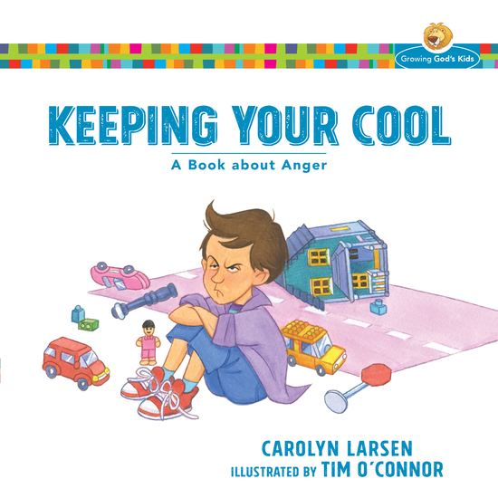 Keeping Your Cool (Growing God's Kids) - A Book about Anger - cover