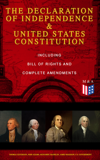 The Declaration of Independence & United States Constitution – Including Bill of Rights and Complete Amendments - The Principles on Which Our Identity as Americans Is Based (With The Federalist Papers & Inaugural Speeches of George Washington John Adams and Thomas Jefferson) - cover
