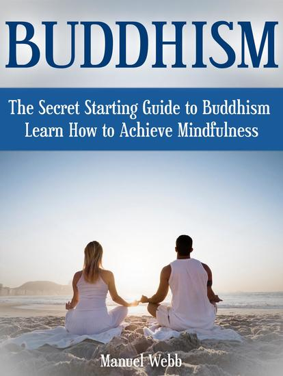 Buddhism: The Secret Starting Guide to Buddhism Learn How to Achieve Mindfulness - cover