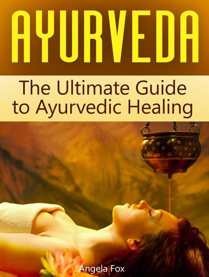Ayurveda: The Ultimate Guide to Ayurvedic Healing - cover
