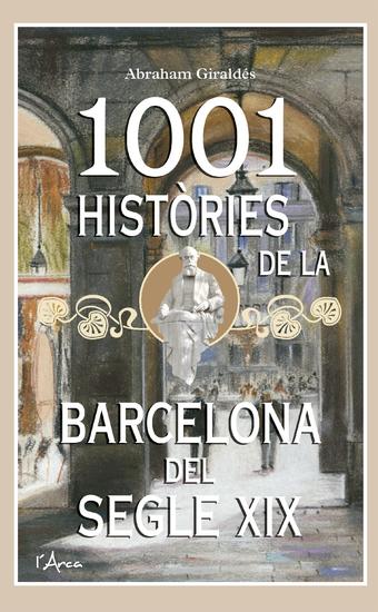 1001 Històries de la Barcelona del segle XIX - Un llibre essencial sobre el passat per conèixer la Barcelona d'avui - cover