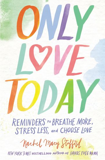 Only Love Today - Reminders to Breathe More Stress Less and Choose Love - cover