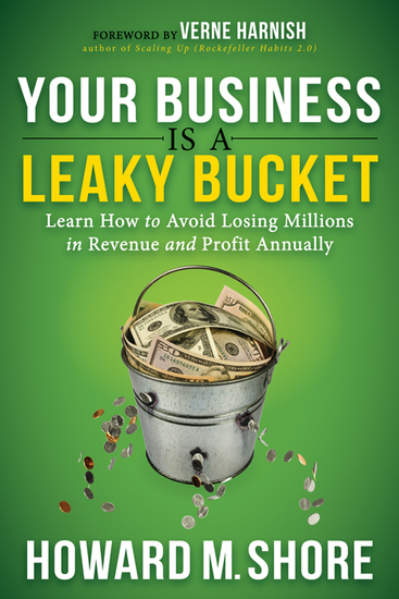 Your Business is a Leaky Bucket - Learn How to Avoid Losing Millions in Revenue and Profit Annually - cover