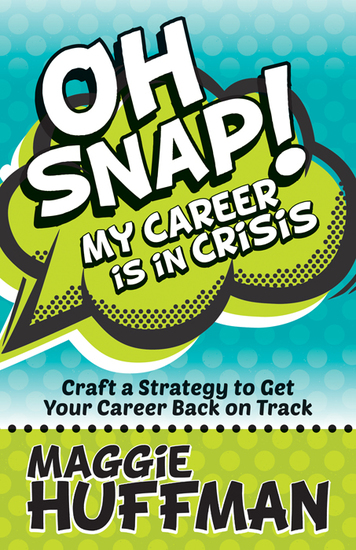 Oh Snap! My Career is in Crisis - Craft a Strategy to Get Your Career Back on Track - cover