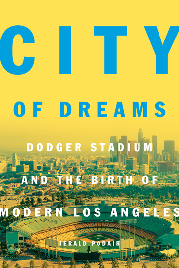 City of Dreams - Dodger Stadium and the Birth of Modern Los Angeles - cover