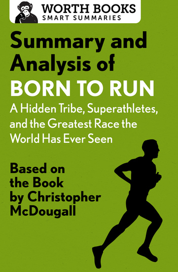 Summary and Analysis of Born to Run: A Hidden Tribe Superathletes and the Greatest Race the World Has Never Seen - Based on the Book by Christopher McDougall - cover