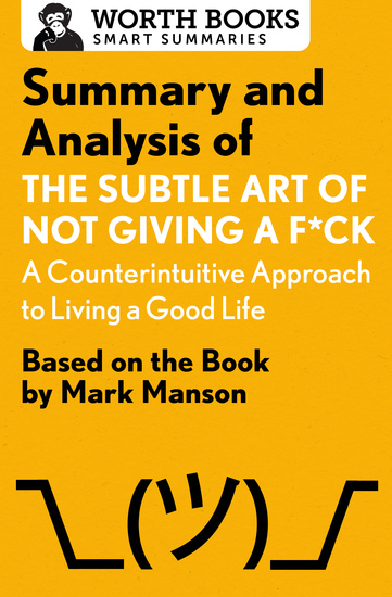 Summary and Analysis of The Subtle Art of Not Giving a F*ck: A Counterintuitive Approach to Living a Good Life - Based on the Book by Mark Manson - cover