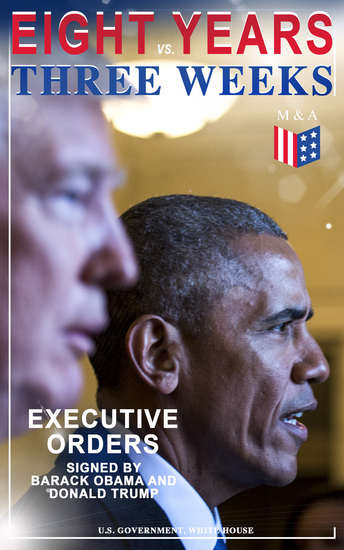 Eight Years vs Three Weeks – Executive Orders Signed by Barack Obama and Donald Trump - A Review of the Current Presidential Actions as Opposed to the Legacy of the Former President (Including Inaugural Speeches) - cover
