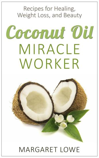 Coconut Oil Miracle Worker: The All-in-One Elixir for Healing Weight Loss and Beauty - cover