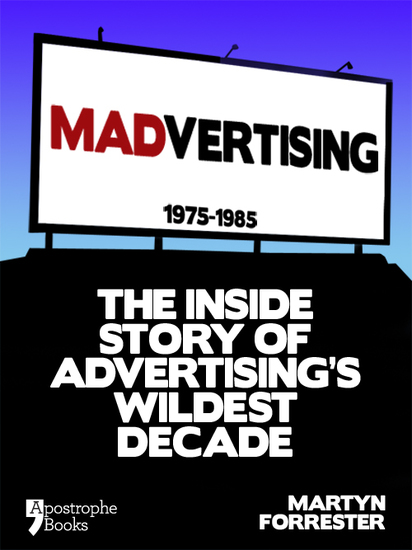 Madvertising - 1975-1985: The Inside Story Of Advertising's Wildest Decade - cover
