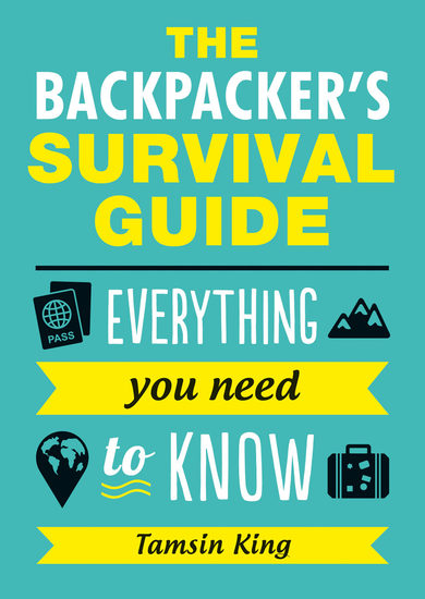 The Backpacker's Survival Guide - Everything You Need to Know - cover