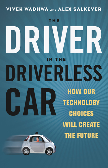 The Driver in the Driverless Car - How Our Technology Choices Will Create the Future - cover