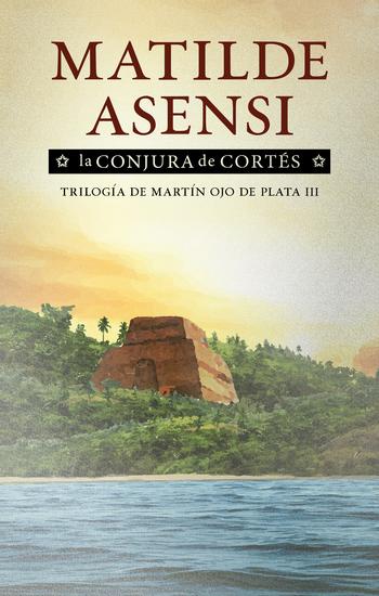 La conjura de Cortés - Trilogía de Martín Ojo de Plata III - cover