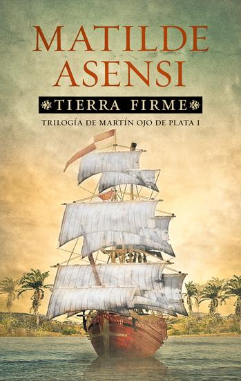 Tierra Firme - Trilogía de Martín Ojo de Plata I - cover