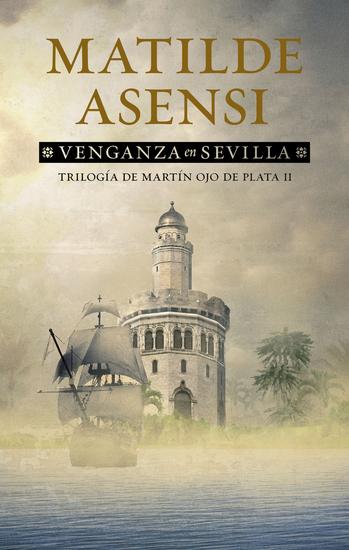 Venganza en Sevilla - Trilogía Martín Ojo de Plata II - cover