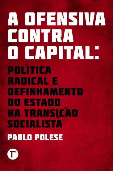 A ofensiva contra o capital - política radical e definhamento do Estado na transição socialista - cover