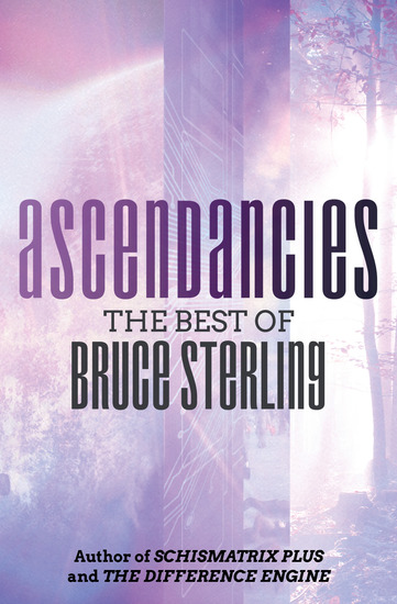 Ascendancies - The Best of Bruce Sterling - cover