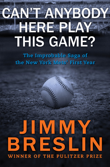 Can't Anybody Here Play This Game? - The Improbable Saga of the New York Mets' First Year - cover