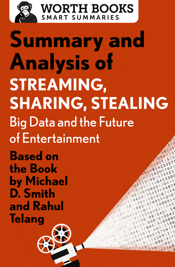 Summary and Analysis of Streaming Sharing Stealing: Big Data and the Future of Entertainment - Based on the Book by Michael D Smith and Rahul Telang - cover