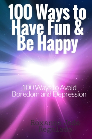 100 Ways To Have Fun and Be Happy - 100 Ways To Overcome Boredom and Depression - cover