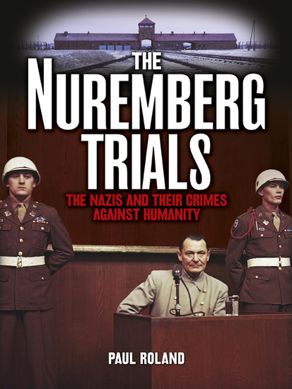 The Nuremberg Trials - The Nazis and Their Crimes Against Humanity [Fully Illustrated] - cover