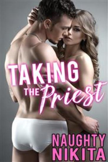 Taking the Priest - (Priest Older Younger Age Gap Age Difference XXX Brat Erotica) - cover
