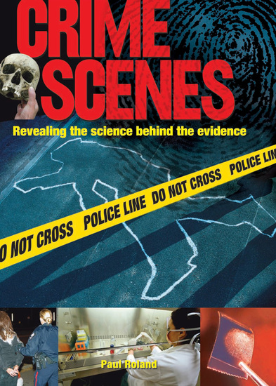 Crime Scenes - Revealing the Science Behind the Evidence - cover