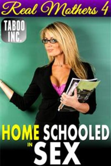 Home Schooled In Sex : Real Mothers 4 (Mommy Fucks Son Taboo Anal Sex Ass Fucked Incest Family Sex XXX Erotica Mom Son Creampie Erotica Taboo Erotica Incest Erotica) - cover