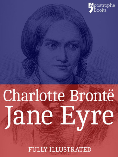 Jane Eyre - The Beautifully Reproduced Third Illustrated Edition With Note by Currer Bell and Illustrations by FH Townsend - cover