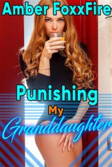 Punishing My Granddaughter - Grandpa Erotica Grandfather -6807