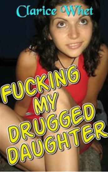 Fucking My Drugged Daughter: incest taboo bareback creampie impregnation pregnancy unprotected oral sex daddy daughter erotica daddy daughter father daughter father daughter incest family sex sleep sex - cover