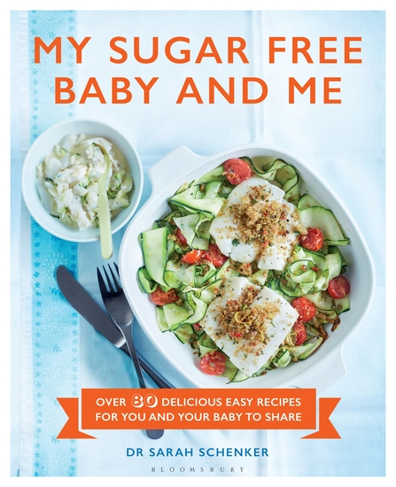 My Sugar Free Baby and Me - Over 80 Delicious Easy Recipes for You and Your Baby to Share - cover