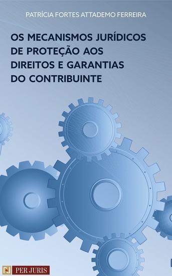 Os mecanismos jurídicos de proteção aos direitos e garantias do contribuinte - cover