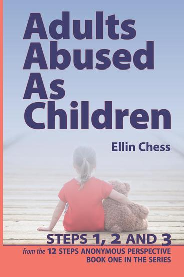 Adults Abused as Children Steps 1 2 and 3 - Adults Abused As Children from the 12 Steps Anonymous Perspective #1 - cover