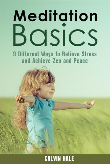 Meditation Basics: 9 Different Ways to Relieve Stress and Achieve Zen and Peace - Yoga & Relaxation - cover