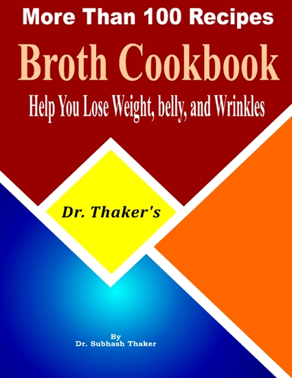 Dr Thaker's Broth Cookbook Help You Lose Weight Belly and Wrinkles More Than 100 Recipes - cover