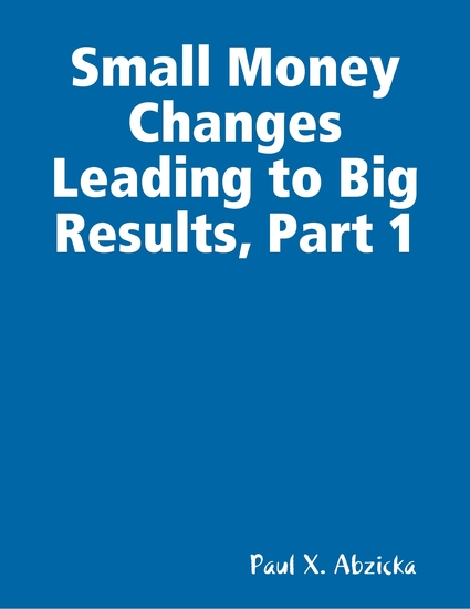 Small Money Changes Leading to Big Results Part 1 - cover