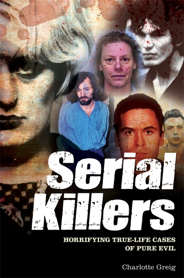 Serial Killers - Horrifying True-Life Cases of Pure Evil - cover