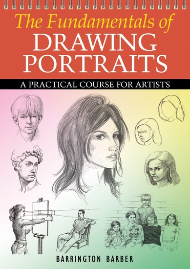The Fundamentals of Drawing Portraits - A Practical Course for Artists - cover