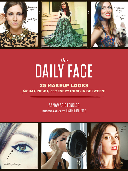The Daily Face - 25 Makeup Looks for Day Night and Everything In Between! - cover