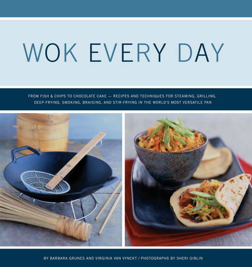 Wok Every Day - From Fish & Chips to Chocolate Cake: Recipes and Techniques for Steaming Grilling Deep-Frying Smoking Braising and Stir-Frying in the World's Most Versatile Pan - cover