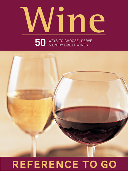 Wine: Reference to Go - 50 Ways to Choose Serve and Enjoy Great Wines - cover