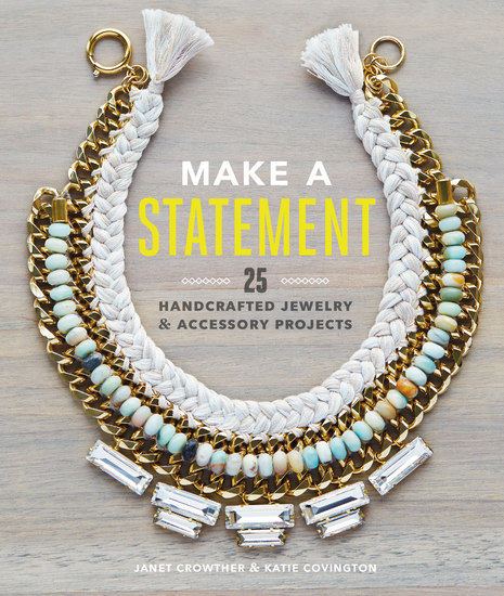Make a Statement - 25 Handcrafted Jewelry & Accessory Projects - cover