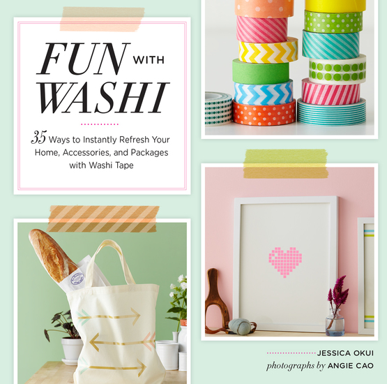 Fun With Washi! - 35 Ways to Instantly Refresh Your Home Accessories and Packages with Washi Tape - cover