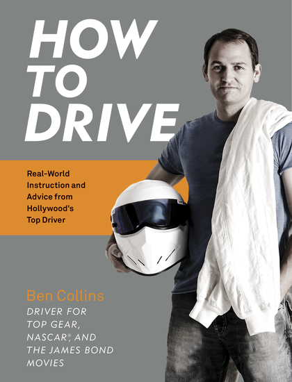 How to Drive - Real World Instruction and Advice from Hollywood's Top Driver - cover