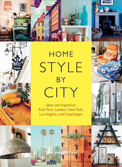 Home Style by City - Ideas and Inspiration from Paris London New York Los Angeles and Copenhagen - cover