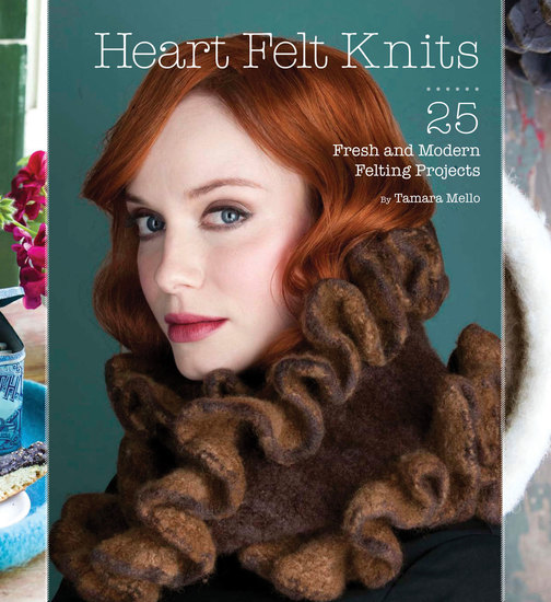 Heart Felt Knits - 25 Fresh and Modern Felting Projects - cover