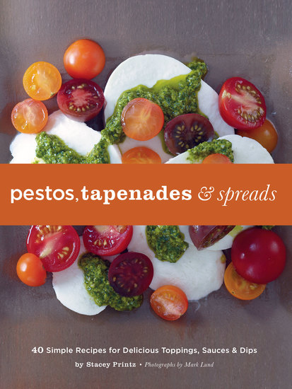 Pestos Tapenades and Spreads - 40 Simple Recipes for Delicious Toppings Sauces and Dips - cover